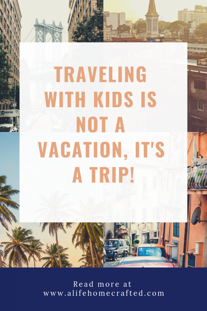 traveling with kids is not a vacation, it's a trip